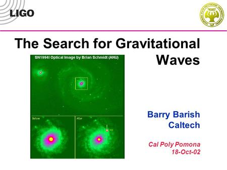 The Search for Gravitational Waves Barry Barish Caltech Cal Poly Pomona 18-Oct-02.