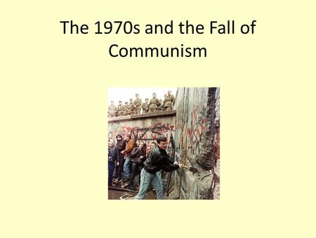 The 1970s and the Fall of Communism. Eastern Europe 1970s—end of economic boom and emergence of Détente Willy Brandt and Ostpolitik.