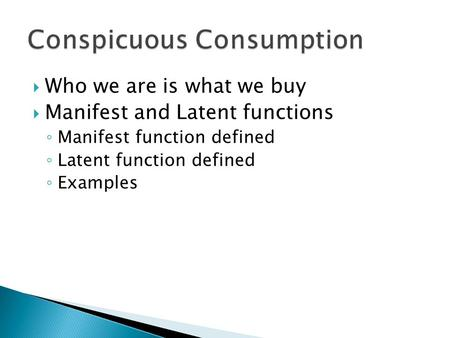  Who we are is what we buy  Manifest and Latent functions ◦ Manifest function defined ◦ Latent function defined ◦ Examples.
