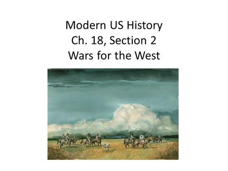 Modern US History Ch. 18, Section 2 Wars for the West.