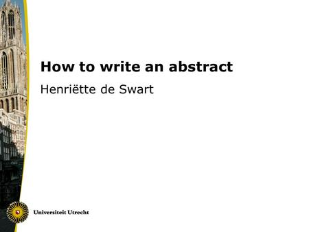 How to write an abstract Henriëtte de Swart. Two types of abstracts Abstract preceding a published article (typically one paragraph). Abstract sent in.