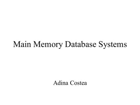 Main Memory Database Systems Adina Costea. Introduction Main Memory database system (MMDB) Data resides permanently on main physical memory Backup copy.