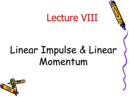 Linear Impulse & Linear Momentum Lecture VIII. Introduction From Newton ' s 2 nd Law:  F = m a = m v. = d/dt (m v) The term m v is known as the linear.