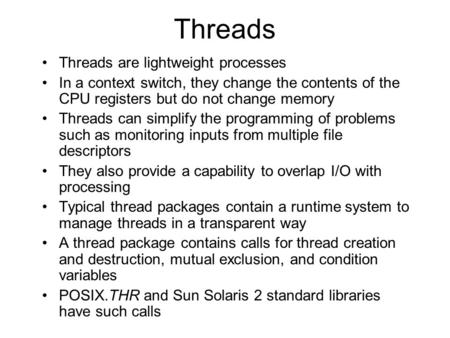 Threads Threads are lightweight processes In a context switch, they change the contents of the CPU registers but do not change memory Threads can simplify.