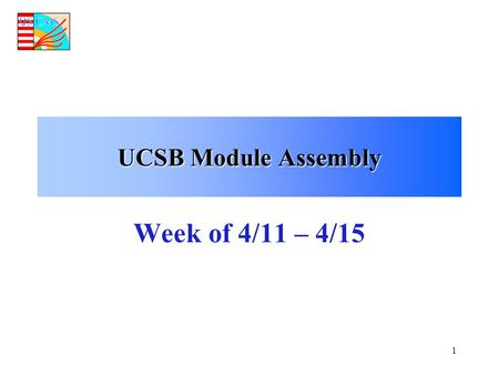 1 UCSB Module Assembly Week of 4/11 – 4/15. 2 UCSB Parts Inventory 4/4/05 Hybrids Sensors Frames STHPKITSTHPKIT L12pu85176067222141ST193 L12pd00067222141ST193.