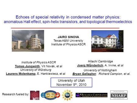 Research fueled by: University of Utah November 9 th, 2010 JAIRO SINOVA Texas A&M University Institute of Physics ASCR Echoes of special relativity in.