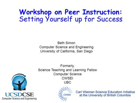 Workshop on Peer Instruction: Setting Yourself up for Success Beth Simon Computer Science and Engineering University of California, San Diego Formerly,