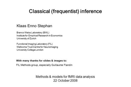 Classical (frequentist) inference Methods & models for fMRI data analysis 22 October 2008 Klaas Enno Stephan Branco Weiss Laboratory (BWL) Institute for.