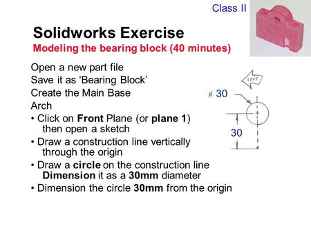 Solidworks Exercise Modeling the bearing block (40 minutes)
