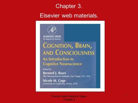 To accompany Baars & Gage - Chapter 3 1 Chapter 3. Elsevier web materials.