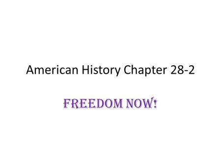 American History Chapter 28-2 Freedom Now!. Could you keep your cool?