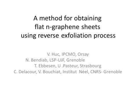 A method for obtaining flat n-graphene sheets using reverse exfoliation process V. Huc, IPCMO, Orsay N. Bendiab, LSP-UJF, Grenoble T. Ebbesen, U.Pasteur,