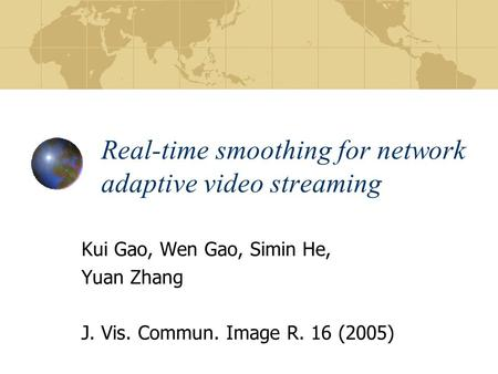 Real-time smoothing for network adaptive video streaming Kui Gao, Wen Gao, Simin He, Yuan Zhang J. Vis. Commun. Image R. 16 (2005)