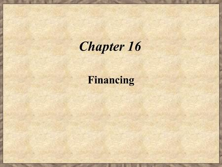 Chapter 16 Financing. Learning Objectives  Identify the common methods of debt financing for firms.  Identify the common methods of equity financing.