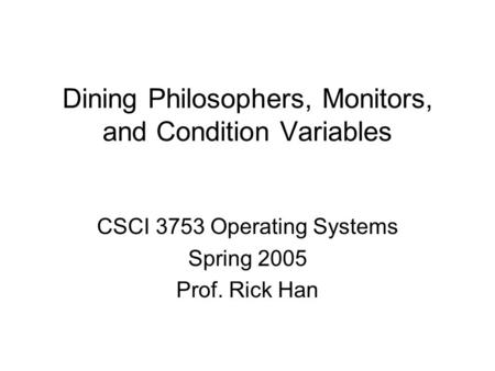 Dining Philosophers, Monitors, and Condition Variables