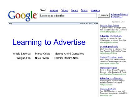 Learning to Advertise. Introduction Advertising on the Internet = $$$ –Especially search advertising and web page advertising Problem: –Selecting ads.