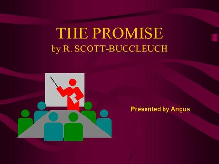 THE PROMISE by R. SCOTT-BUCCLEUCH Presented by Angus.