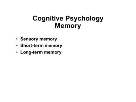 Cognitive Psychology Memory Sensory memory Short-term memory Long-term memory.
