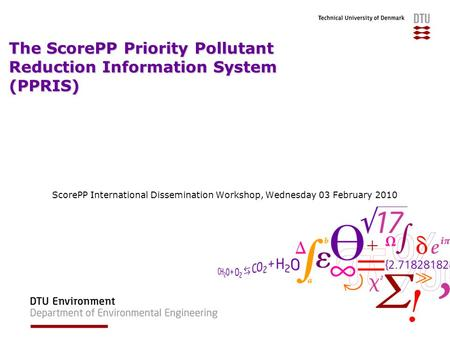 The ScorePP Priority Pollutant Reduction Information System (PPRIS) ScorePP International Dissemination Workshop, Wednesday 03 February 2010.
