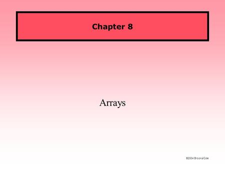 ©2004 Brooks/Cole Chapter 8 Arrays. Figures ©2004 Brooks/Cole CS 119: Intro to JavaFall 2005 Sometimes we have lists of data values that all need to be.