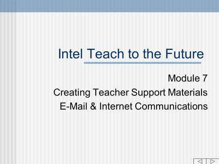Intel Teach to the Future Module 7 Creating Teacher Support Materials E-Mail & Internet Communications.