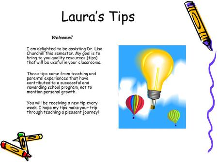 Laura's Tips Welcome!! I am delighted to be assisting Dr. Lisa Churchill this semester. My goal is to bring to you quality resources (tips) that will be.