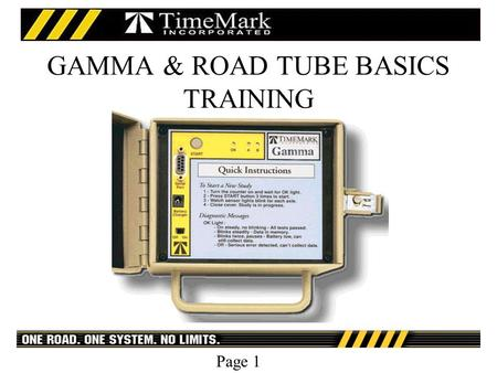 Page 1 GAMMA & ROAD TUBE BASICS TRAINING. Page 2 Introduction to Gamma counter Rules of Good data collection Road Tube basics Using the Gamma counter.