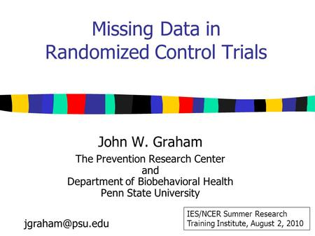 Missing Data in Randomized Control Trials John W. Graham The Prevention Research Center and Department of Biobehavioral Health Penn State University