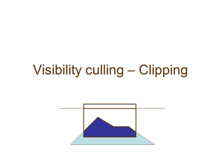 Visibility culling – Clipping. The visibility problem What polygons are visible? There are few visible polygons. –Avoid redundant processing Three classes.