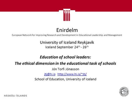 Enirdelm European Network for Improving Research and Development in Educational Leadership and Management University of Iceland Reykjavík Iceland September.