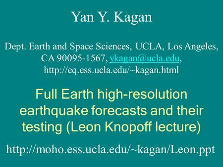 Yan Y. Kagan Dept. Earth and Space Sciences, UCLA, Los Angeles, CA 90095-1567,  Full.