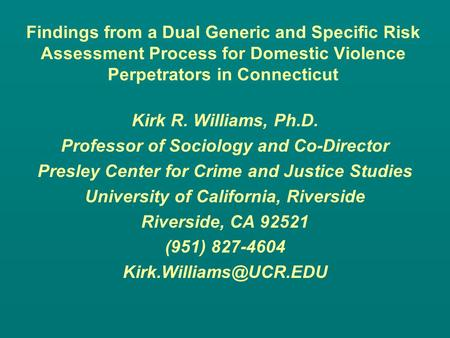 Findings from a Dual Generic and Specific Risk Assessment Process for Domestic Violence Perpetrators in Connecticut Kirk R. Williams, Ph.D. Professor of.