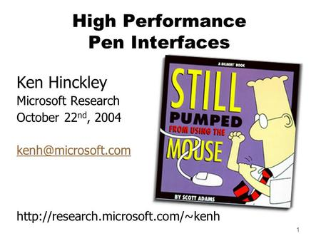 1 High Performance Pen Interfaces Ken Hinckley Microsoft Research October 22 nd, 2004