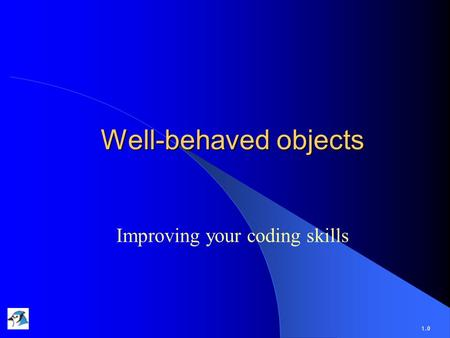 Well-behaved objects Improving your coding skills 1.0.