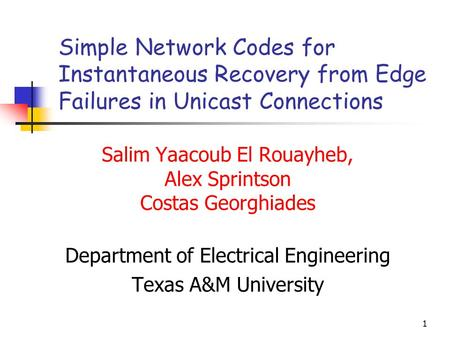1 Simple Network Codes for Instantaneous Recovery from Edge Failures in Unicast Connections Salim Yaacoub El Rouayheb, Alex Sprintson Costas Georghiades.