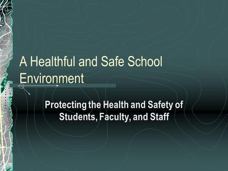 A Healthful and Safe School Environment Protecting the Health and Safety of Students, Faculty, and Staff.