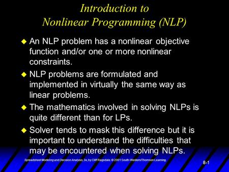 Spreadsheet Modeling and Decision Analysis, 3e, by Cliff Ragsdale. © 2001 South-Western/Thomson Learning. 8-1 Introduction to Nonlinear Programming (NLP)