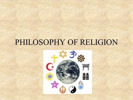 PHILOSOPHY OF RELIGION. The Existence of God –Reason and Faith –God's Attributes. Chance or Design? Cosmological Argument Ontological Argument. God: The.