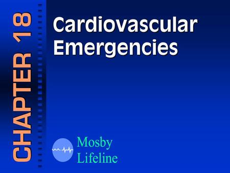 Cardiovascular Emergencies CHAPTER 18. Cardiac emergencies are the most common medical emergencies in the U.S., with over 600,000 deaths each year...