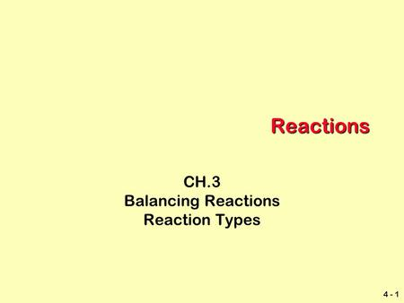 4 - 1 Reactions CH.3 Balancing Reactions Reaction Types.