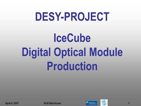 April 4, 2007 Rolf Nahnhauer1 DESY-PROJECT IceCube Digital Optical Module Production.