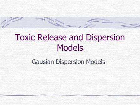 Toxic Release and Dispersion Models Gausian Dispersion Models.