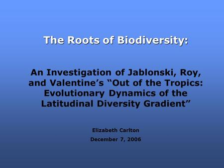 "The Roots of Biodiversity: An Investigation of Jablonski, Roy, and Valentine's ""Out of the Tropics: Evolutionary Dynamics of the Latitudinal Diversity."