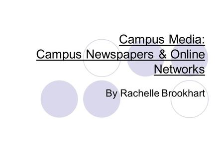 Campus Media: Campus Newspapers & Online Networks By Rachelle Brookhart.