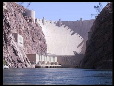 Hoover Dam – Colorado River. Reasons for Dams Flood Control 39,000 dams worldwide higher than 15 m (ICOLD, 1988)