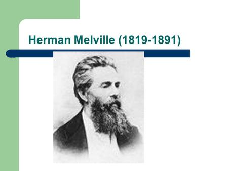 Herman Melville (1819-1891). Melville ' s works Produced seven novels in six years Typee, 1846- an immense success Omoo, 1847-well-received Mardi 1849-