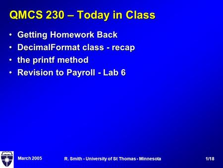 March 2005 1/18R. Smith - University of St Thomas - Minnesota QMCS 230 – Today in Class Getting Homework BackGetting Homework Back DecimalFormat class.