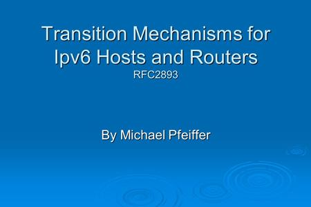 Transition Mechanisms for Ipv6 Hosts and Routers RFC2893 By Michael Pfeiffer.