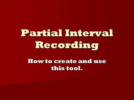 Partial Interval Recording How to create and use this tool.