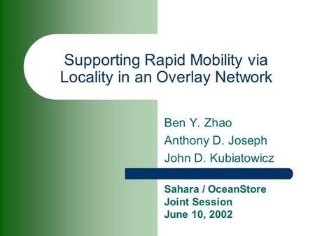 Supporting Rapid Mobility via Locality in an Overlay Network Ben Y. Zhao Anthony D. Joseph John D. Kubiatowicz Sahara / OceanStore Joint Session June 10,
